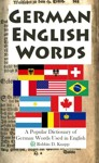 German English Words: A Popular Dictionary of German Loanwords in English